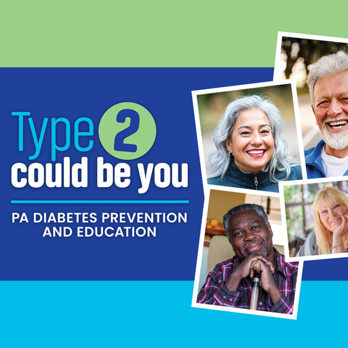 Type 2 could be you. PA Diabetes Prevention and Education